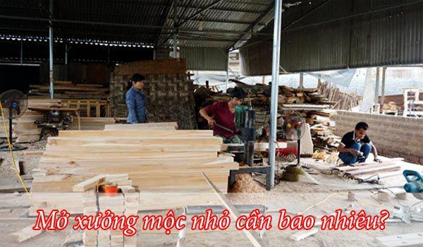 Mở xưởng mộc nhỏ ở Hà Nội cần bao nhiêu